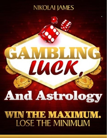 Gambling, Luck, and Astrology: Win the maximum, lose the minimum