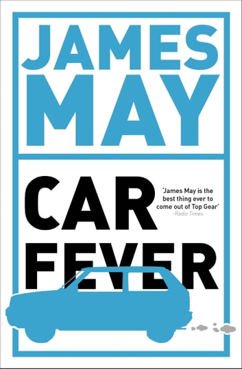 Car Fever - The car bore's essential companion ebook by James May