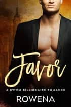 Favor - A BWWM Billionaire Romance ebook by Rowena