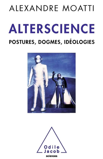 Alterscience - Postures, dogmes, idéologies ebook by Alexandre Moatti