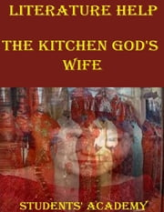 Literature Help: The Kitchen God's Wife ebook by Students' Academy