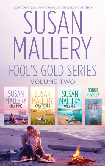 Susan Mallery's Fool's Gold Series Volume 2/Only Mine/Only Yours/Only His/Only Us - A Fool's Gold Holiday ebook by Susan Mallery