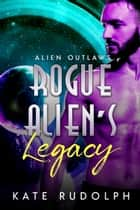 Rogue Alien's Legacy ebook by