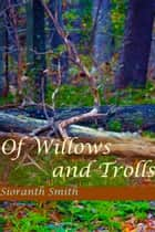 Of Willows and Trolls ebook by Sioranth Smith