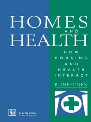 Homes and Health - How Housing and Health Interact ebook by Bernard Ineichen