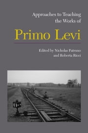 Approaches to Teaching the Works of Primo Levi ebook by Nicholas Patruno,Roberta Ricci