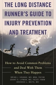 The Long Distance Runner's Guide to Injury Prevention and Treatment - How to Avoid Common Problems and Deal with Them When They Happen ebook by Brian Krabak, Grant Lipman, Brandee Waite