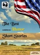 The Best American Humor Short Stories - American Short Stories for English Learners, Children(Kids) and Young Adults ebook by Oldiees Publishing