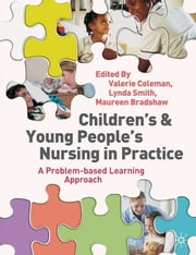 Children's and Young People's Nursing in Practice - A Problem-Based Learning Approach ebook by Valerie Coleman, Lynda Smith, Maureen Bradshaw