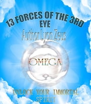 13 forces of the 3rd eye - unlock your power of the immortal spirit ebook by lyon hamilton