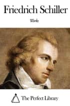 Works of Friedrich Schiller ebook by Friedrich Schiller