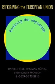 Reforming the European Union - Realizing the Impossible ebook by Daniel Finke,Sven-Oliver Proksch,George Tsebelis,Thomas König
