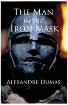 The Man in the Iron Mask (The Three Musketeers, Volume VI) - Volume 6 of 6 ebook by Alexandre Dumas