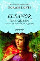 Eleanor the Queen ebook by Norah Lofts