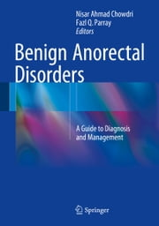 Benign Anorectal Disorders - A Guide to Diagnosis and Management ebook by Nisar Ahmad Chowdri,Fazl Q. Parray