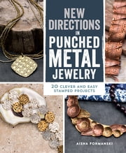 New Directions in Punched Metal Jewelry - 20 Clever and Easy Stamped Projects ebook by Aisha Formanski