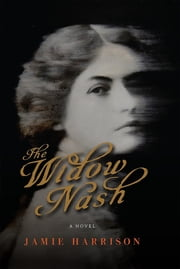 The Widow Nash - A Novel ebook by Jamie Harrison