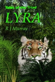 Lyra: Tales of the Triad, Book Four ebook by R J Murray