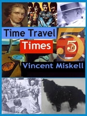 Time Travel Times 5 ebook by Vincent Miskell