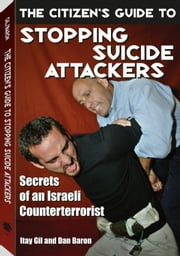 Citizen's Guide To Stopping Suicide Attackers: Secrets of an Israeli Counterterrorist ebook by Gil, Itay