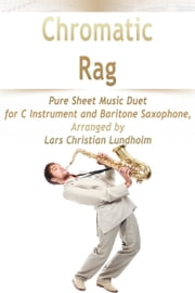 Chromatic Rag Pure Sheet Music Duet for C Instrument and Baritone Saxophone, Arranged by Lars Christian Lundholm ebook by Pure Sheet Music