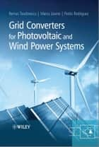 Grid Converters for Photovoltaic and Wind Power Systems ebook by Remus Teodorescu, Marco Liserre, Pedro Rodriguez