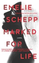 Marked For Life - A Gripping Thriller By The Crimetime Specsavers Crime Writer Of The Year 2017 ebook by Emelie Schepp