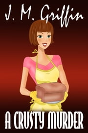 A Crusty Murder (Book 1 Deadly Bakery Series) ebook by J.M. Griffin
