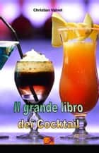 Il Grande Libro dei Cocktail ebook by Christian Valnet
