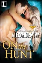 On the Hunt ebook by Alexandra Ivy