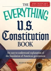 The Everything U.S. Constitution Book: An easy-to-understand explanation of the foundation of American government ebook by Ellen M. Kozak