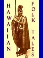 Hawaiian Folk Tales - A Collection of Native Legends ebook by Thos. G. Thrum, Editor