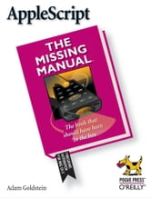 AppleScript: The Missing Manual - The Missing Manual ebook by Adam Goldstein
