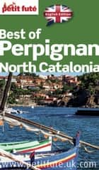 BEST OF PERPIGNAN NORTH CATALONIA 2016 Petit Futé ebook by Dominique Auzias, Jean-Paul Labourdette