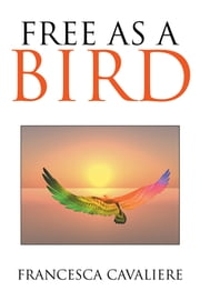Free as a Bird ebook by Francesca Cavaliere
