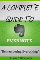 A Complete guide to Evernote - Remembering everything ebook by Linda Thompson