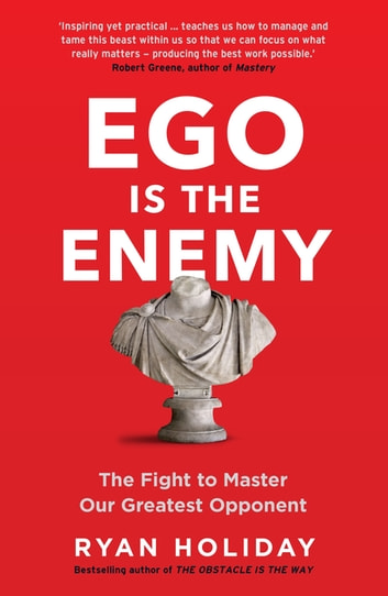 Ego is the Enemy - The Fight to Master Our Greatest Opponent ekitaplar by Ryan Holiday