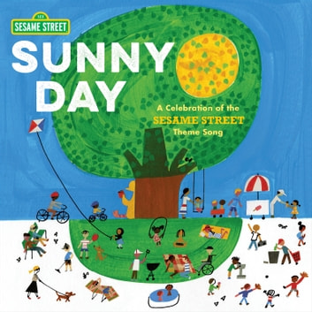 Sunny Day: A Celebration of the Sesame Street Theme Song ebook by Joe Raposo