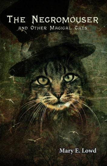 The Necromouser and Other Magical Cats ebook by Mary E. Lowd