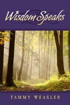 Wisdom Speaks ebook by Tammy Weasler