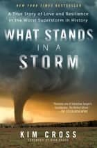 What Stands in a Storm ebook by Kim Cross,Rick Bragg