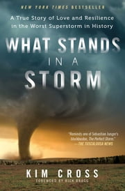 What Stands in a Storm - A True Story of Love and Resilience in the Worst Superstorm in History ebook by Kim Cross,Rick Bragg