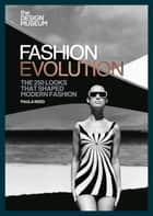 The Design Museum – Fashion Evolution - The 250 looks that shaped modern fashion eBook by Design Museum Enterprise Limited