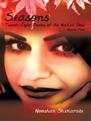 Seasons: Twenty-Eight Poems of the Naked Soul - Volume II ebook by Nooshan Shekarabi