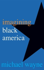 Imagining Black America ebook by Michael Wayne
