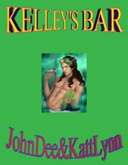 Kelley's Bar ebook by John Dee,Katt Lynn