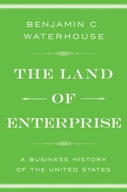The Land of Enterprise - A Business History of the United States ebook by Benjamin C. Waterhouse