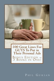 100 Great Lines For GUYS To Put in Their Personal Ads: Get The Woman of Your Dreams ebook by Phil Gurian