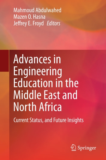 Advances in Engineering Education in the Middle East and North Africa - Current Status, and Future Insights ebook by
