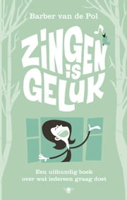 Zingen is geluk ebook by Barber van de Pol